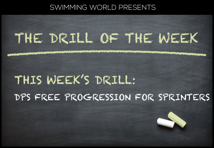 Swim Drill Of The Week: DPS Free Progression For Sprinters